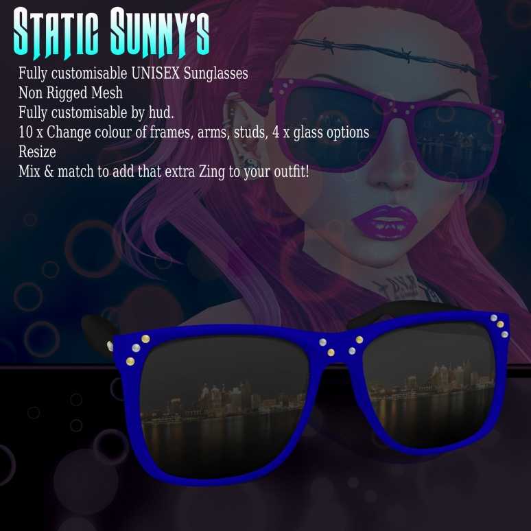Static sunnys come with a  texture hud with ten colours, Frames - arms - studs can all be coloured seperately  to mix up the look, The glasses part comes with 4 tint options and you can even hide the studs for a completely different look! ( perfectly unisex ;) ) Resize via hud!